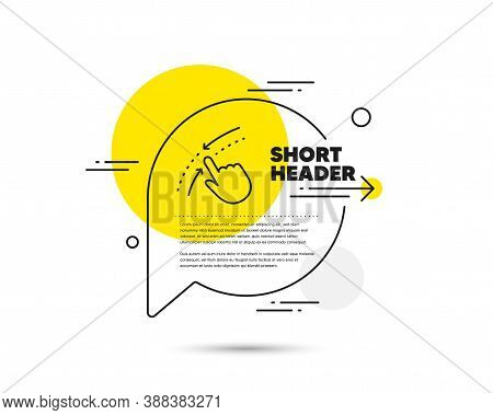 Swipe Up Down Line Icon. Speech Bubble Vector Concept. Move Finger Sign. Touch Technology Symbol. Sw