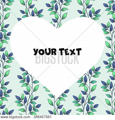 A Square Card With Vertical Foliate Branches And Heart-shaped Frame In The Center. Template For Inte
