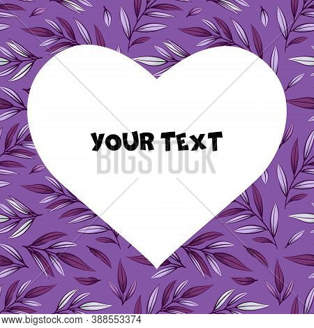 A Square Card With Foliate Twigs On Purple Background And Heart-shaped Frame In The Center. Template