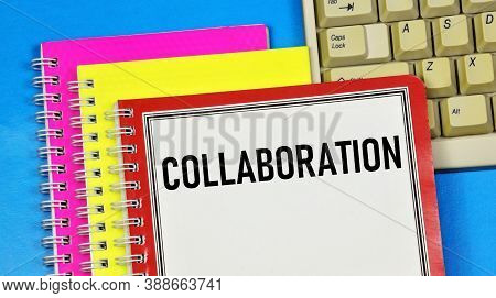Collaboration - A Text Inscription On The Planning Notepad, An Invitation To Collaborate, Join Force