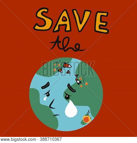 Save The Earth, Earth Cry Sad Of War And Fire Cartoon Vector Illustration