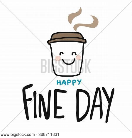 Happy Fine Day Smile Coffee Cup Cartoon Vector Illustration Doodle Style