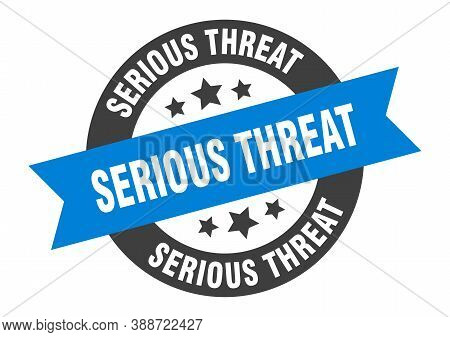 Serious Threat Sign. Round Ribbon Sticker. Isolated Tag