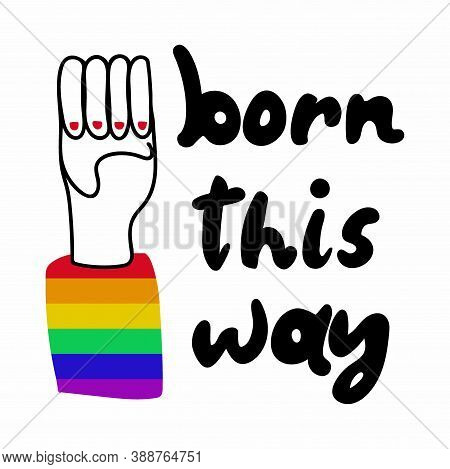Born This Way Poster. Lettering With Silhouette Fist Hand And Rainbow Sleeve, Support And Freedom Sy