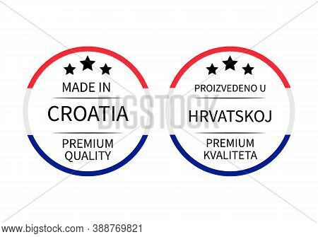 Made In Croatia Round Labels In English And In Croatian Languages. Quality Mark Vector Icon. Perfect