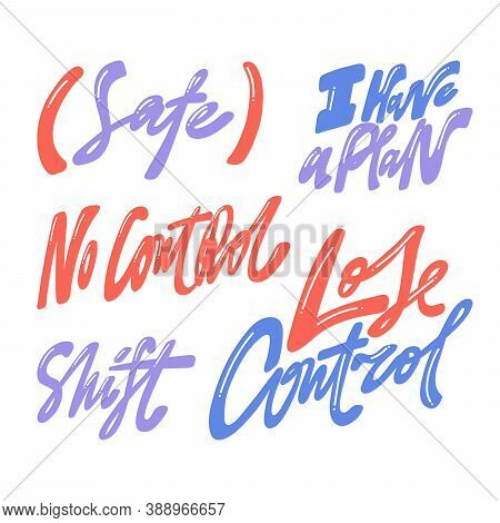Safe, I Have A Plan, No Control, Lose Control, Shift. Hand Drawn Lettering Logo Set For Social Media