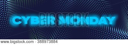 Cyber Monday Neon Banner, Poster Or Flayer Template. Creative Halftone Pattern Background Concept. A