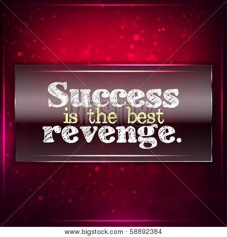 Success Is The Best Revenge.