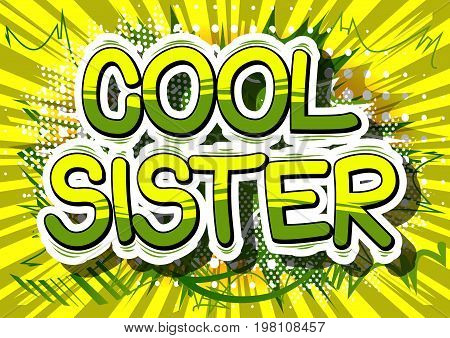 Cool Sister - Comic book style phrase on abstract background.