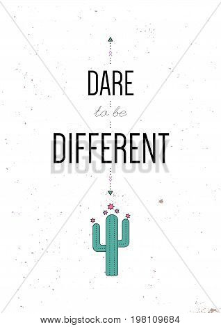 Dare to be different. Inspiring motivational quote. Vector typography poster design concept in tribal boho style with blooming cactus.. Colored illustration.