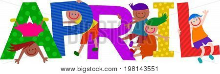 Happy cartoon smiling children climbing over letters of the alphabet that spell out the word APRIL.