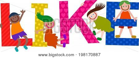 Happy cartoon smiling children climbing over letters of the alphabet that spell out the word LIKE.