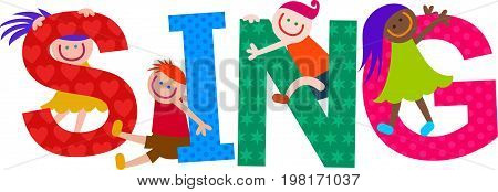 Happy cartoon smiling children climbing over letters of the alphabet that spell out the word SING.