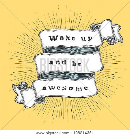 Wake up and be awesome. Inspiration quote. Vintage hand-drawn quote on ribbon.