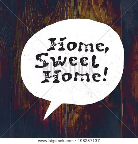 Home sweet home lettering. Hand drawn  raster illustration, greeting card, design, logo. On Wooden Texture with Cross Process Effect