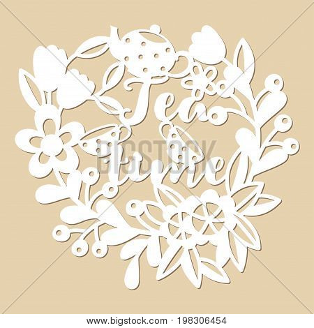 Openwork floral pattern with tea pot and cups. Hand-written inscription Tea time. Laser cutting template.