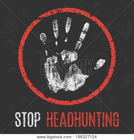 Vector illustration. Social problems of humanity. Stop headhunting.