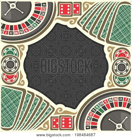 Vector poster for Casino: frame with black background for text on casino gambling theme, border with roulette wheel up, red dice for craps, gaming chips for casino, table with playing card top view.