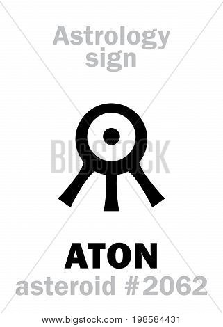 Astrology Alphabet: ATON (Aten), asteroid #2062. Hieroglyphics character sign (single symbol).