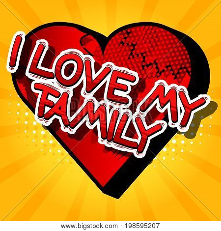 I Love My Family - Comic book style phrase on abstract background.
