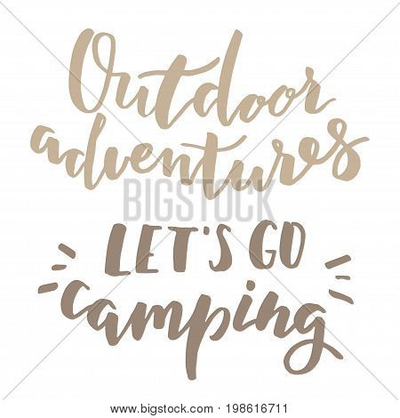 Camping hand drawn brush letterings. Adventures typography - outdoor adventures and let's go camping quotes. Modern calligraphy - brushpen lettering