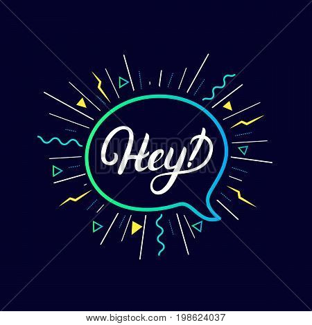 Hey hand written lettering background. Colorful poster, card, print. Bubble icon speech phrase. Vector illustration.