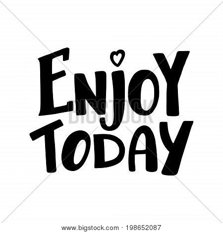 Enjoy Today, inspirational hand written brush calligraphy type, vector illustration isolated on white background. Enjoy Today, unique hipster hand drawn type design, brush calligraphy, inspiring quote
