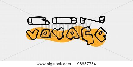 Text traveling slogan lettering. Bon voyage. Text in French. Can be used on banners, cards.