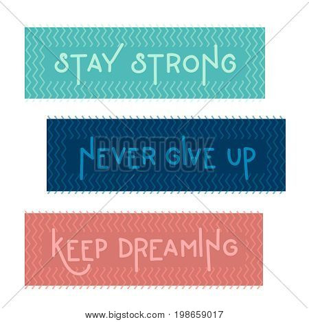 Three motivations lettering vector quotes. Stay strong lettering on green background. Never give up lettering on blue background. Keep dreaming lettering on pink background.