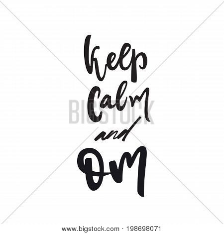 Keep calm and om quote. Vector calligraphy image. Hand drawn lettering poster, vintage typography card. Yoga poster for decor