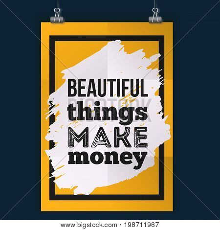 Inspirational quote about money. Beautiful things make money. Vector poster design for wall. Grunge design.