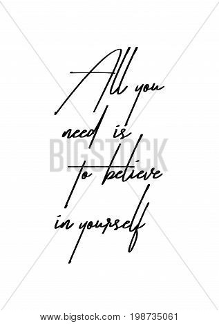 Hand drawn holiday lettering. Ink illustration. Modern brush calligraphy. Isolated on white background. All you need is to believe in yourself.