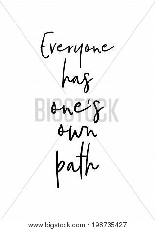 Hand drawn holiday lettering. Ink illustration. Modern brush calligraphy. Isolated on white background. Everyone has one's own path.