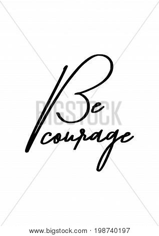 Hand drawn holiday lettering. Ink illustration. Modern brush calligraphy. Isolated on white background. Be courage.