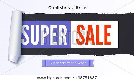 Super Sale action banner, poster. Sellings ad information over realistic torn paper backdrop. Super sale of the week. Coiling torn strip of paper. Template for business.