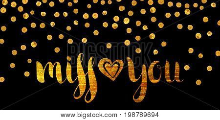 Handwritten calligraphic gold textured inscription Miss you with heart on black background with golden dots. Lettering for postcard, Valentine day, greeting, save the date card. Vector illustration.