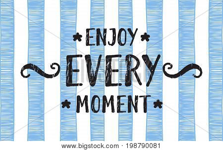 Enjoy every moment lettering banner on trendy striped background. Hand drawn calligraphy lettering for banner, calendar, poster, greeting card, postcard, save the date card. Vector illustration.