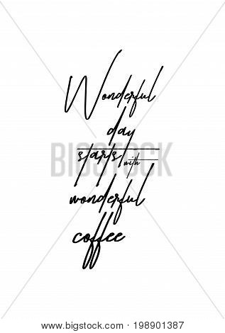 Hand drawn holiday lettering. Ink illustration. Modern brush calligraphy. Isolated on white background. Wonderful day starts with wonderful coffee.