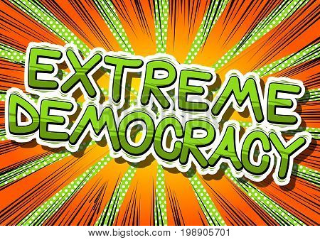 Extreme Democracy - Comic book style phrase on abstract background.