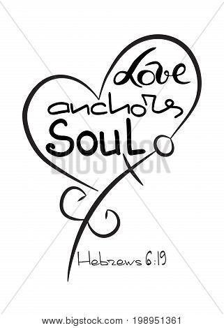 Love anchors soul . Bible lettering. Anchor cross in the Christian religion. Cross and crescent symbols of the birth of Christ from the body of Mary. Vector design.