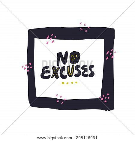 No Excuses Hand Drawn Vector Black Lettering. Motivational Handwritten Phrase. Inspiring Motto Sketc