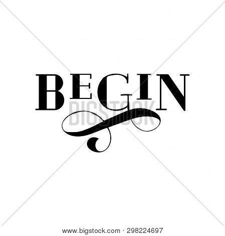 Begin Drawn Lettering. Isolated On White Background. Design For Poster, Greeting Card, T Shirt. Vect