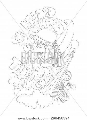 Cute Hand Draw Coloring Page With Brave Girl, Space And Astronomy Elements And Words She Needed A He