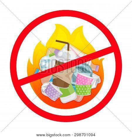 Symbol Ban Of Waste Burnt, Warning Sign Do Not Burn Waste, Plastic In Bonfire With Prohibition Warni