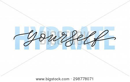 Hydrate Yourself Motivation Quote Modern Calligraphy Text Hydrate Your Self. Vector Illustration
