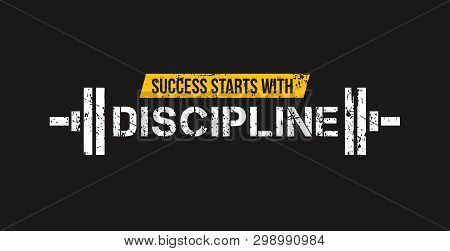 Success Starts With Discipline Motivational Gym Quote With Barbell And Grunge Effect. Sport Motivati