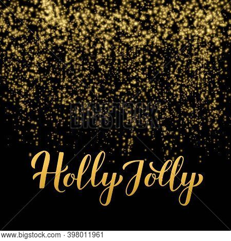 Holly Jolly Calligraphy Hand Lettering On Shiny Gold Sparkles Background. Easy To Edit Vector Templa