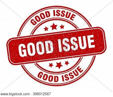 Good Issue Stamp. Good Issue Label. Round Grunge Sign