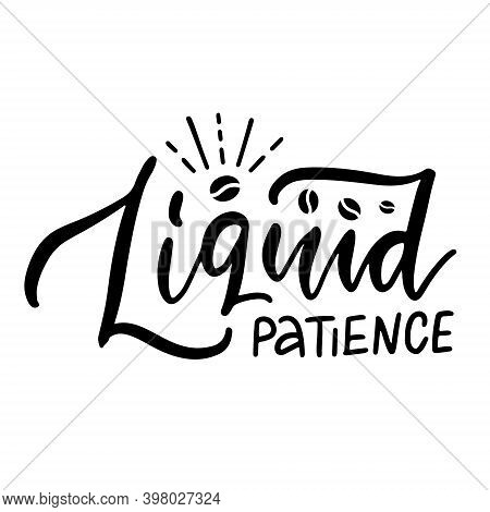 Liquid Patience - Lettering Card. Modern Calligraphy. Hand Drawn Black Text Isolated On White Backgr