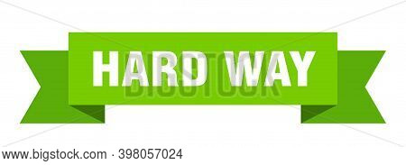 Hard Way Ribbon. Hard Way Isolated Band Sign. Hard Way Banner